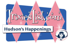 Trixie's List - Hudson's Happenings and Listings